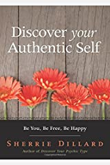 Discover Your Authentic Self: Be You, Be Free, Be Happy Paperback