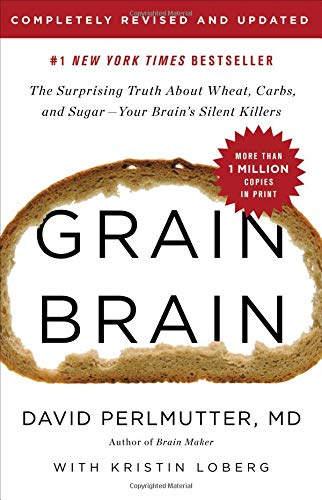 Grain Brain: The Surprising Truth about Wheat, Carbs,  and Sugar--Your Brain's Silent ()