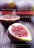 Discovering God's Recipe for a Healthy Body, Heart, and Soul, Ann Nickerson Gatty, 1616634790