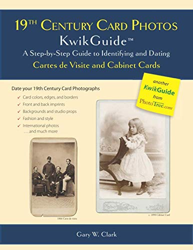 19th Century Card Photos KwikGuide: A Step-by-Step Guide to Identifying and Dating Cartes de Visite and Cabinet Cards ()