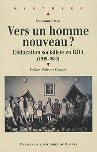 Vers un homme nouveau ? L'éducation socialiste en RDA (1949-1989) par Emmanuel Droit