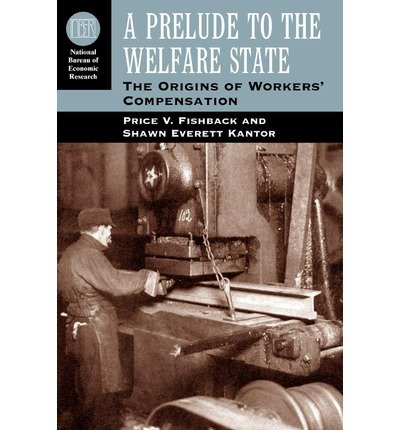 [(A Prelude to the Welfare State: The Origins of Workers' Compensation )] [Author: Price V. Fishback] [Jul-2006] PDF