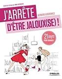 J'arrête d'être jaloux(se) !: Un programme de 21 jours pour retrouver confiance !