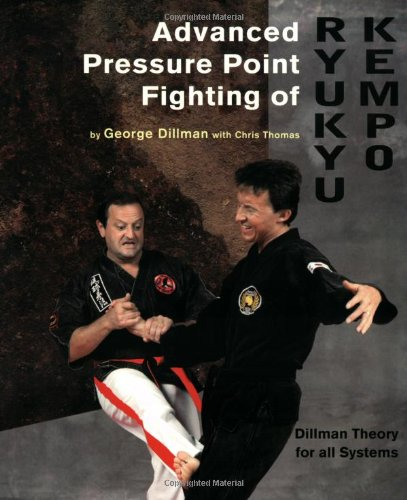 Advanced Pressure Point Fighting of Ryukyu Kempo: Dillman Theory for All Systems Point Fighting by Brand: Dillman Karate Intl