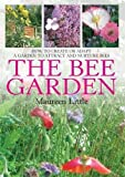 Bee Garden: How to Create or Adapt a Garden That Attracts and Nurtures Bees