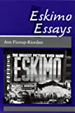 Eskimo Essays : Yup'ik Lives and How We See Them, Fienup-Riordan, Ann, 0813515882