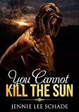 You Cannot Kill the Sun