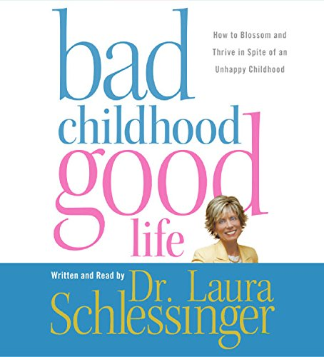 Bad Childhood-Good Life CD: How to Blossom and Thrive in Spite of an Unhappy Childhood