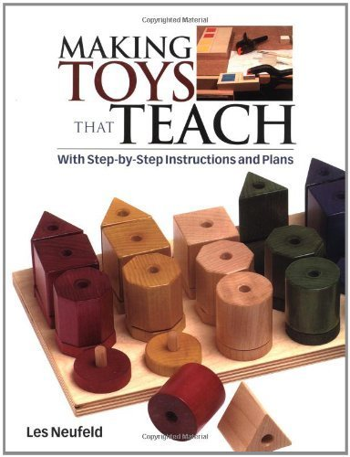 Making Toys That Teach: With Step-by-step Instructions and Plans by Neufeld, Les (2004) Paperback - Toy Truck Plans