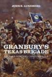 Granbury's Texas Brigade: Diehard Western Confederates (Conflicting Worlds: New Dimensions of the American Civil War)