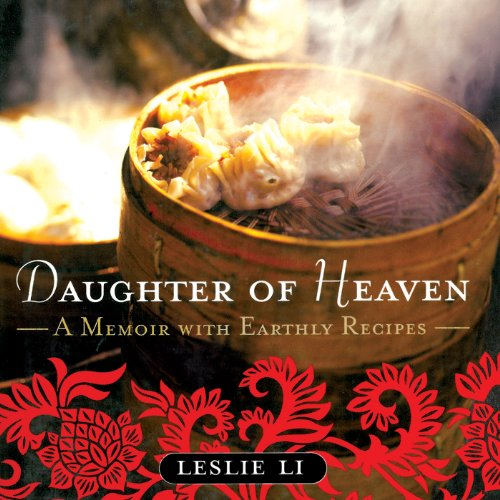 Daughter of Heaven: A Memoir with Earthly Recipes by Leslie Li