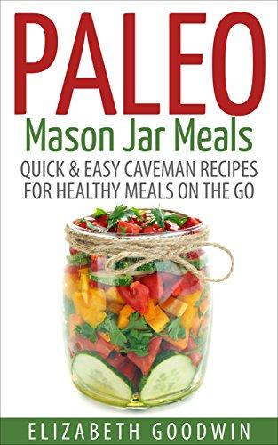 Paleo mason jar meals quick easy caveman recipes for healthy paleo mason jar meals quick easy caveman recipes for healthy meals on the go forumfinder Image collections