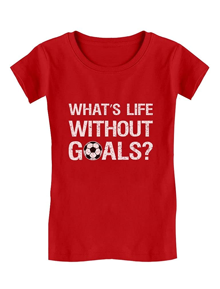What's Life Without Goals? Soccer Fans/Coach Gifts Girls' Fitted Kids T-Shirt GZrrPrlgwm