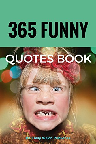 365 FUNNY QOUTES BOOK  : Sayings Give You Laughing of all time: This book that'll make you laugh out loud. Fun Books Series (Funniest Family Movie)