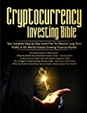 img - for Cryptocurrency Investing Bible: Your Complete Step-by-Step Game Plan for Massive Long-Term Profits in the World s Fastest Growing Market book / textbook / text book