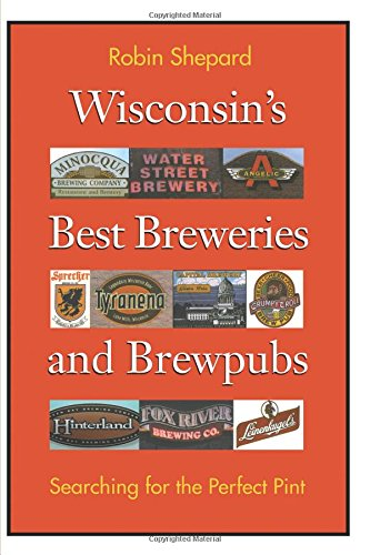 Wisconsin's Best Breweries and Brewpubs: Searching for the Perfect Pint