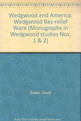 Wedgwood and America: Wedgwood Bas-relief Ware (Monographs in Wedgwood studies Nos. 1 & 2)