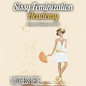 Sissy Feminization Academy: Femme Fabulous, Part 2 Audiobook