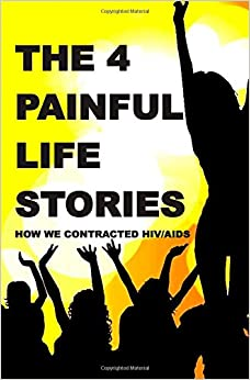 The 4 Painful Life Stories: How We Contracted Hiv/Aids