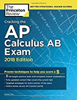 Cracking the AP Calculus AB Exam, 2018 Edition: Proven Techniques to Help You Score a 5
