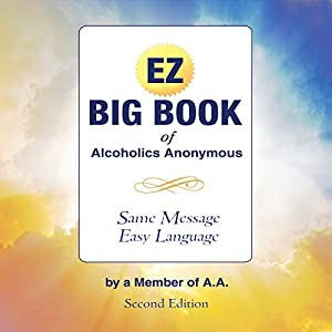 The EZ Big Book of Alcoholics Anonymous: Same Message - Simple Language Audiobook