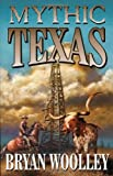 Mythic Texas, Bryan Wooley, 1556226969