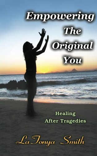 Empowering the Original you; Healing after Tragedies: healing after tragedies