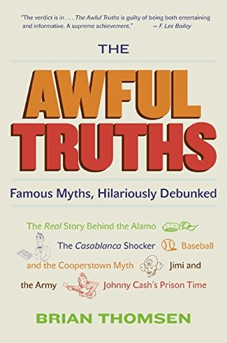 Read Online The Awful Truths: Famous Myths, Hilariously Debunked PDF