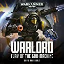 Warlord: Fury of the Godmachine: Warhammer 40,000 Audiobook by David Annandale Narrated by John Banks