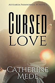 Cursed Love (Aotearoa Paranormal Romance Book 1) by [Mede, Catherine]
