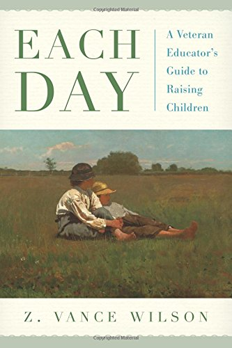 Each Day: A Veteran Educator's Guide to Raising Children