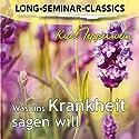 Was uns Krankheit sagen will (Long-Seminar-Classics) Hörbuch von Kurt Tepperwein Gesprochen von: Kurt Tepperwein
