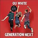 Generation Next Hörbuch von Oli White Gesprochen von: Oli White, Thomas Judd