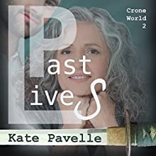 Past Lives: Crone World 2 Audiobook by Kate Pavelle Narrated by Glen Russo