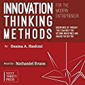 Innovation Thinking Methods for the Modern Entrepreneur: Disciplines of Thought That Can Help You Rethink Industries and Unlock 10x Better Solutions Audiobook by Osama A. Hashmi Narrated by Nathaniel Evans