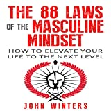 The 88 Laws of the Masculine Mindset: How to