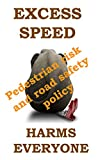 Excess Speed Harms Everyone: Pedestrian risk and road safety policy