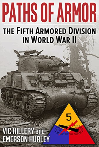 Paths of Armor: The Fifth Armored Division in World War II (Illustrated Edition) (5th Armored Division Battle Of The Bulge)