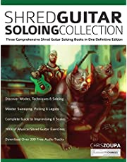 Shred Guitar Soloing Compilation: Three comprehensive shred guitar soloing books in one definitive edition: 3