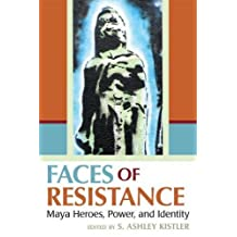 Faces of Resistance: Maya Heroes, Power, and Identity