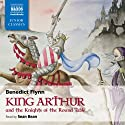 King Arthur and the Knights of the Round Table Audiobook by Benedict Flynn Narrated by Sean Bean