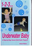 1 2 3 Underwater Baby: A Step by Step Parent Child Swim Program