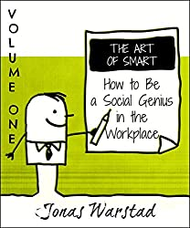 The Art of Smart: How to Be a Social Genius at Work