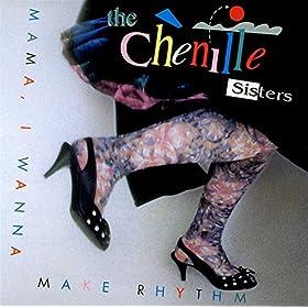 The Chenille Sisters Mama I Wanna Make Rhythm