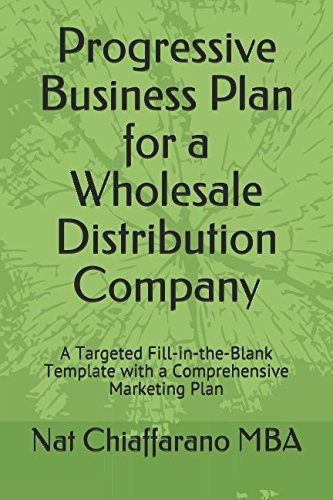 Progressive Business Plan for a Wholesale Distribution Company: A Targeted Fill-in-the-Blank Template with a Comprehensive Marketing Plan