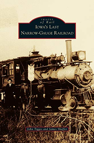 Iowa's Last Narrow-Gauge Railroad for sale  Delivered anywhere in USA