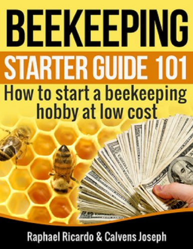 Beekeeping Starter Guide 101: How to start a beekeeping Hobby at low cost by [Ricardo, Raphael, Calvens, Joseph]
