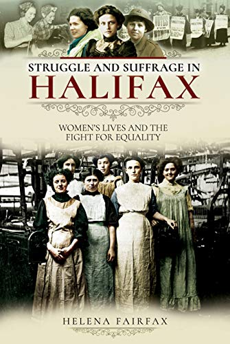 Struggle and Suffrage in Halifax: Women's Lives and the Fight for Equality