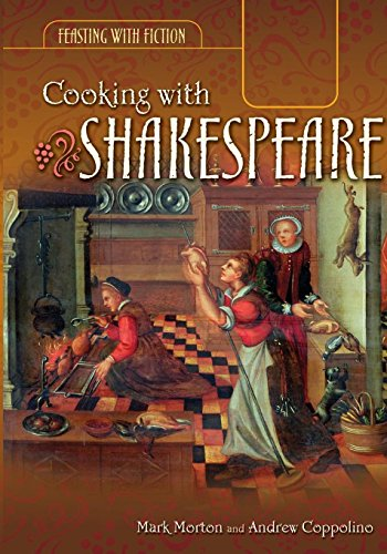Cooking with Shakespeare (Feasting with Fiction) by Mark Morton, Andrew Coppolino