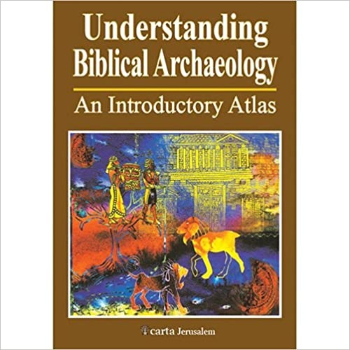Understanding Biblical Archaeology: An Introductory Atlas